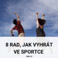 8 rad, jak vyhrát ve sportce