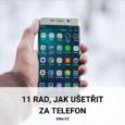 11 rad, jak ušetřit za telefon