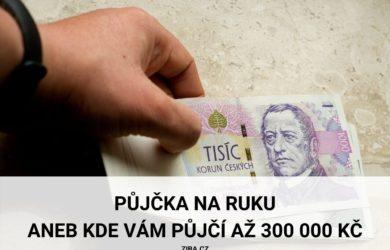 Rychlá půjčka na ruku až 300000 Kč
